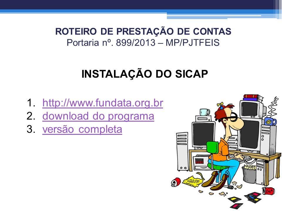 ROTEIRO DE PRESTAÇÃO DE CONTAS Portaria nº. 899/2013 – MP/PJTFEIS INSTALAÇÃO DO SICAP 1.http://www.fundata.org.brhttp://www.fundata.org.br 2.download