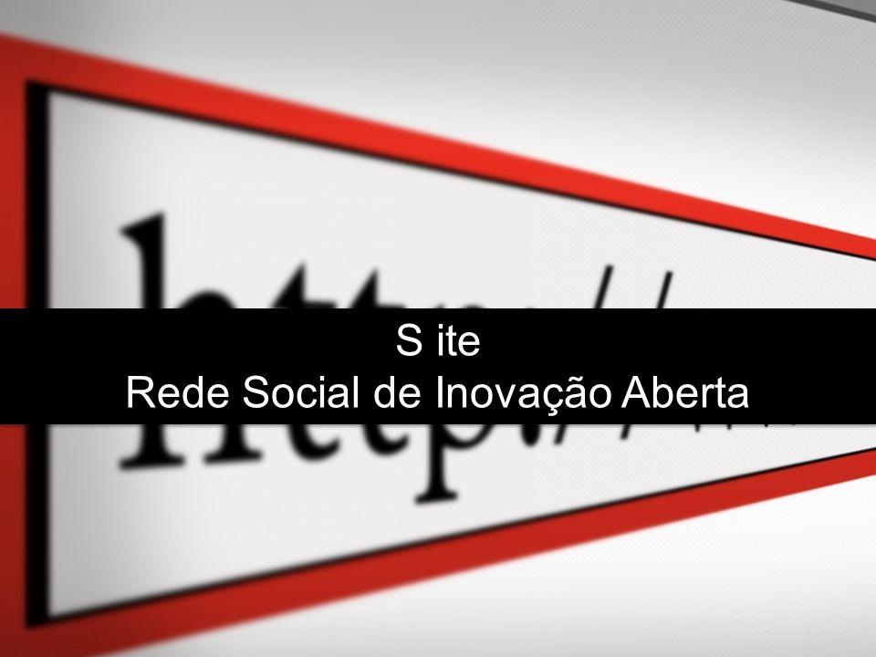 S ite Rede Social de Inovação Aberta S ite Rede Social de Inovação Aberta