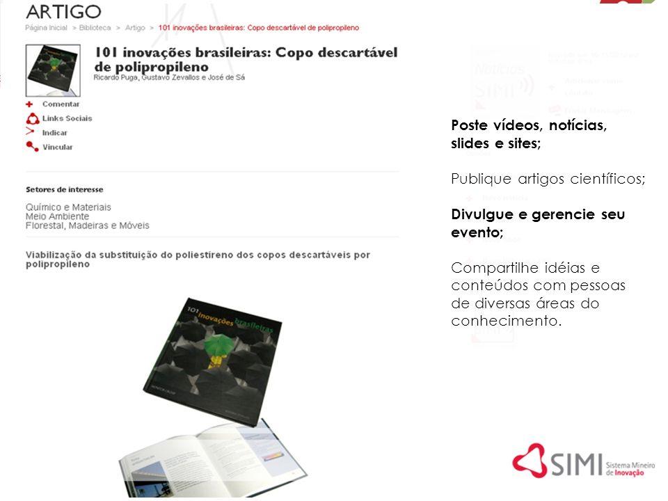 Poste vídeos, notícias, slides e sites; Publique artigos científicos; Divulgue e gerencie seu evento; Compartilhe idéias e conteúdos com pessoas de di