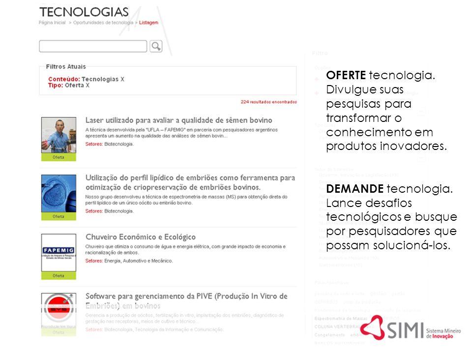 OFERTE tecnologia. Divulgue suas pesquisas para transformar o conhecimento em produtos inovadores. DEMANDE tecnologia. Lance desafios tecnológicos e b