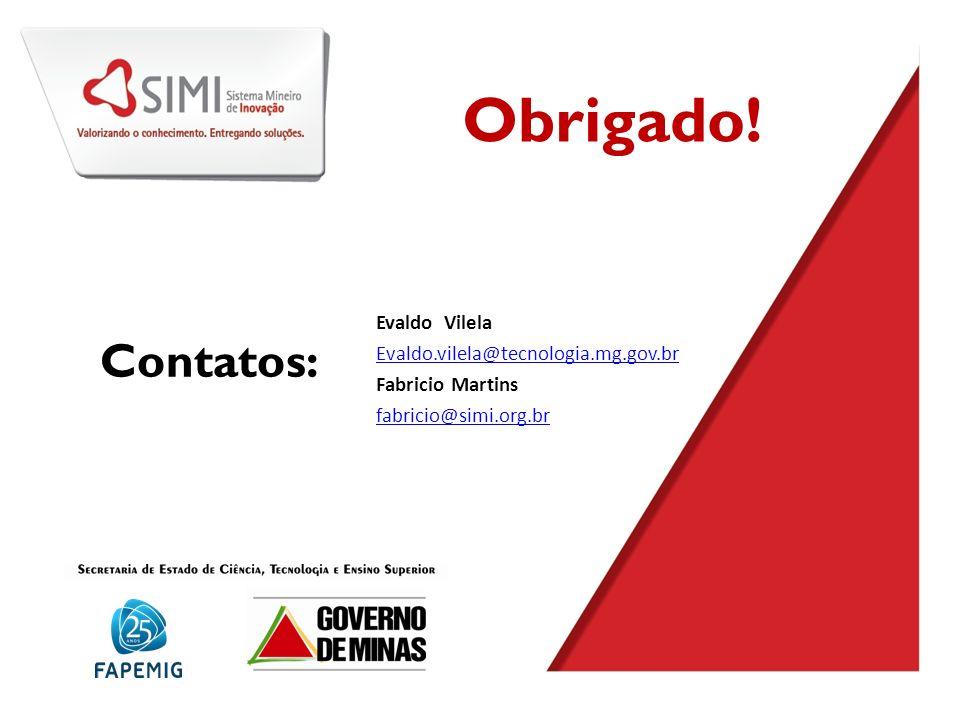 Obrigado! Evaldo Vilela Evaldo.vilela@tecnologia.mg.gov.br Fabricio Martins fabricio@simi.org.br Contatos: