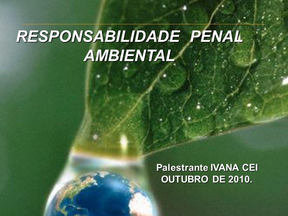 Palestrante IVANA CEI OUTUBRO DE 2010. RESPONSABILIDADE PENAL AMBIENTAL