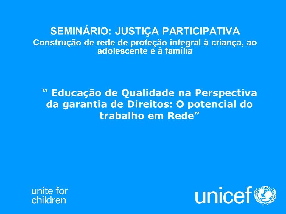 SEMINÁRIO: JUSTIÇA PARTICIPATIVA Construção de rede de proteção integral à criança, ao adolescente e à família Educação de Qualidade na Perspectiva da