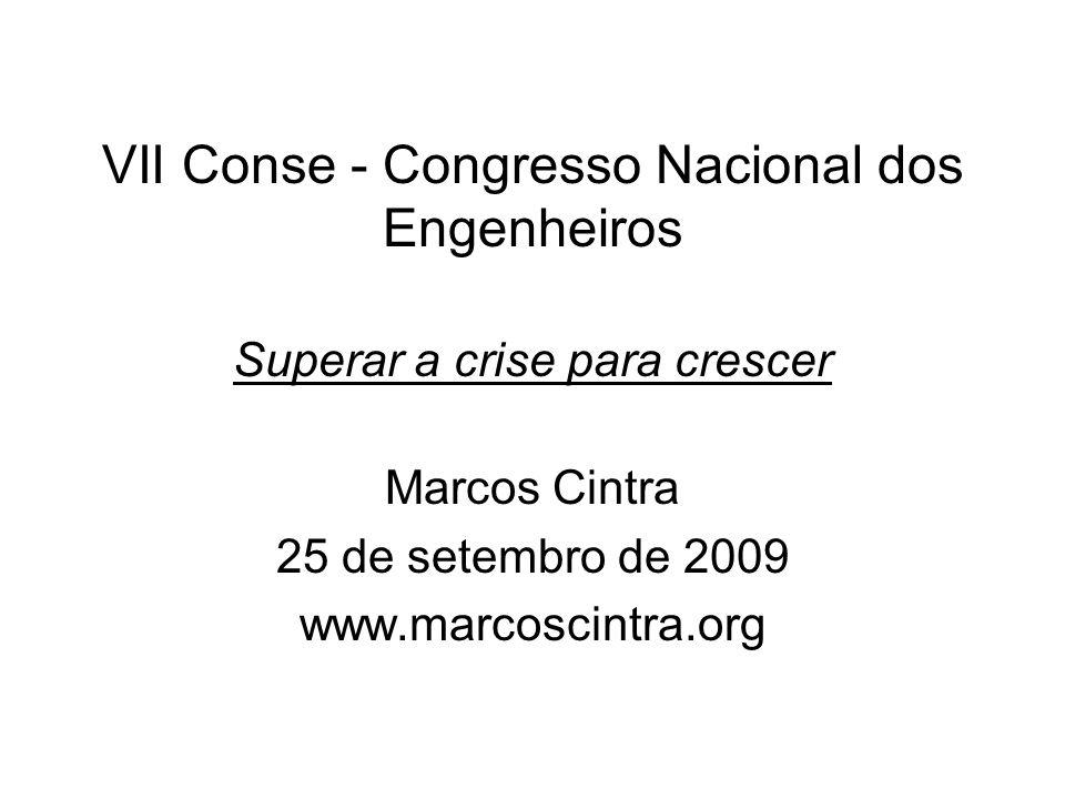 VII Conse - Congresso Nacional dos Engenheiros Superar a crise para crescer Marcos Cintra 25 de setembro de 2009 www.marcoscintra.org