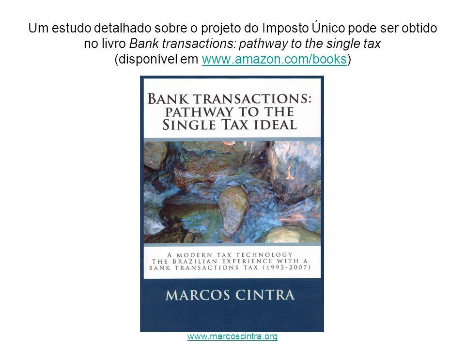 Um estudo detalhado sobre o projeto do Imposto Único pode ser obtido no livro Bank transactions: pathway to the single tax (disponível em www.amazon.c