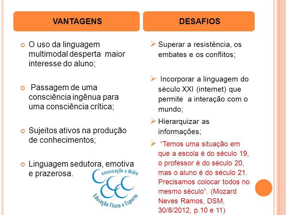 O uso da linguagem multimodal desperta maior interesse do aluno; Passagem de uma consciência ingênua para uma consciência crítica; Sujeitos ativos na