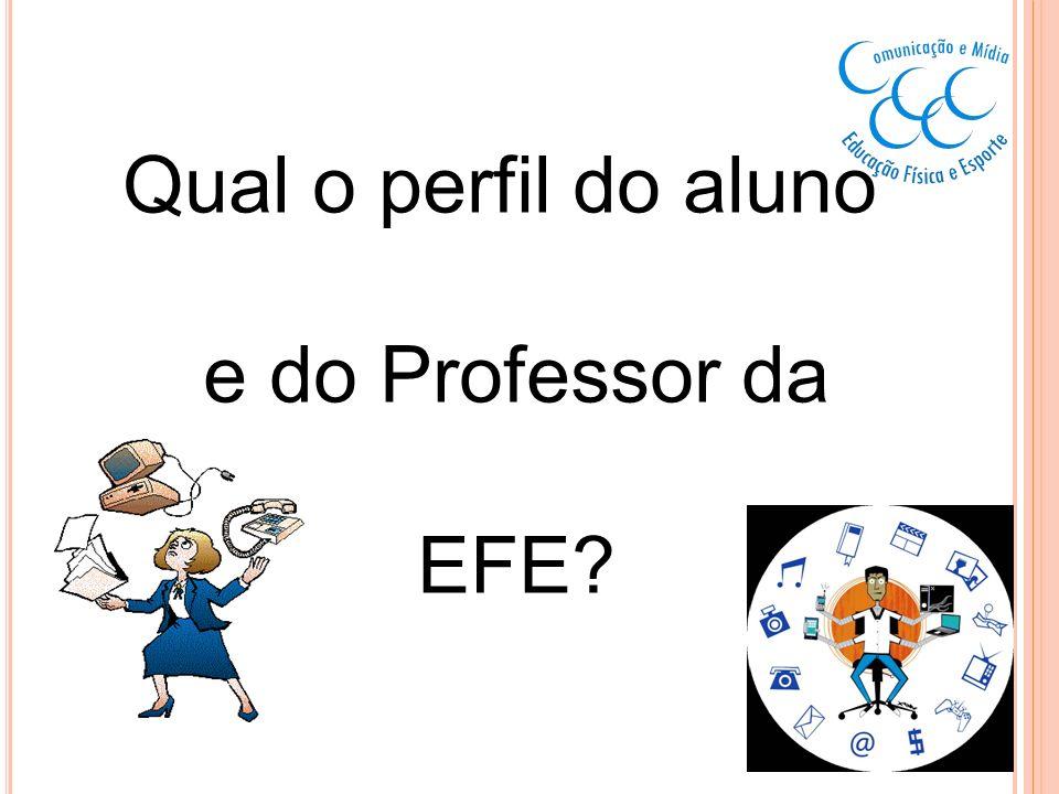 Qual o perfil do aluno e do Professor da EFE?