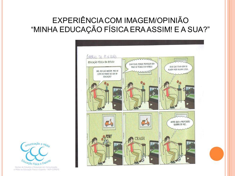 EXPERIÊNCIA COM IMAGEM/OPINIÃO MINHA EDUCAÇÃO FÍSICA ERA ASSIM! E A SUA?