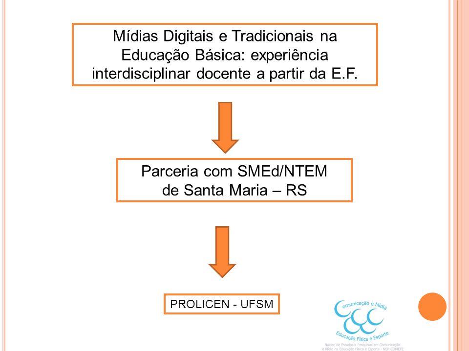 Mídias Digitais e Tradicionais na Educação Básica: experiência interdisciplinar docente a partir da E.F. Parceria com SMEd/NTEM de Santa Maria – RS PR