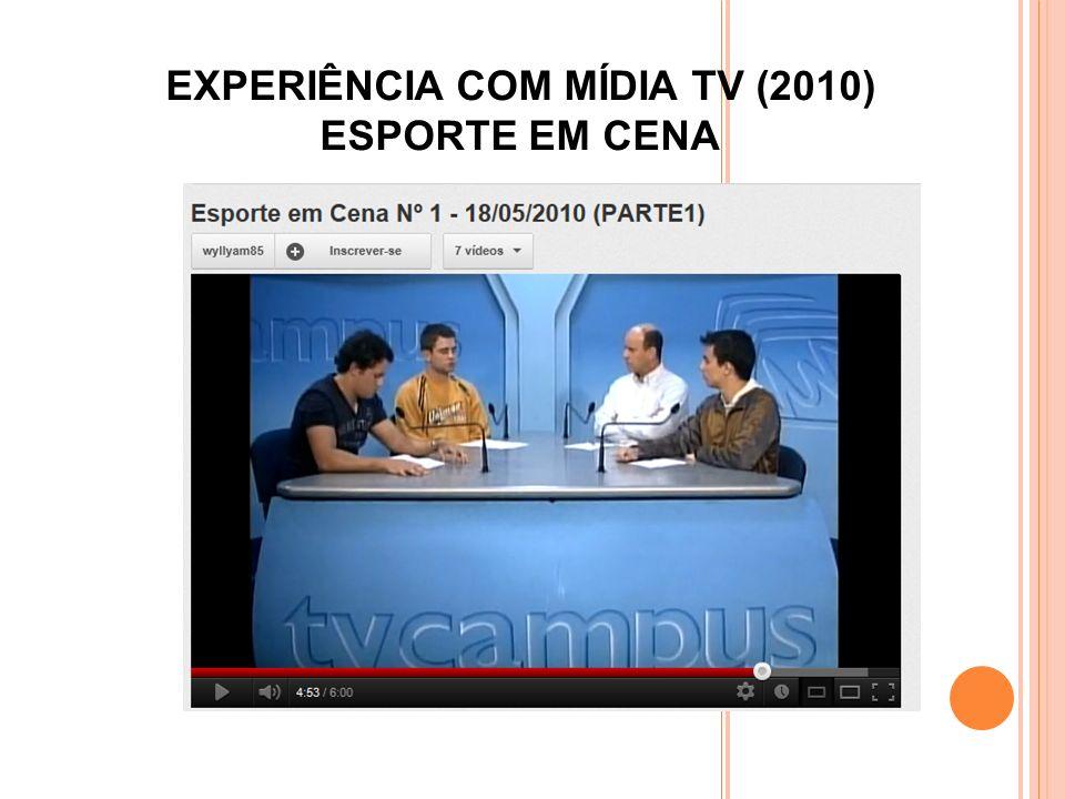 EXPERIÊNCIA COM MÍDIA TV (2010) ESPORTE EM CENA