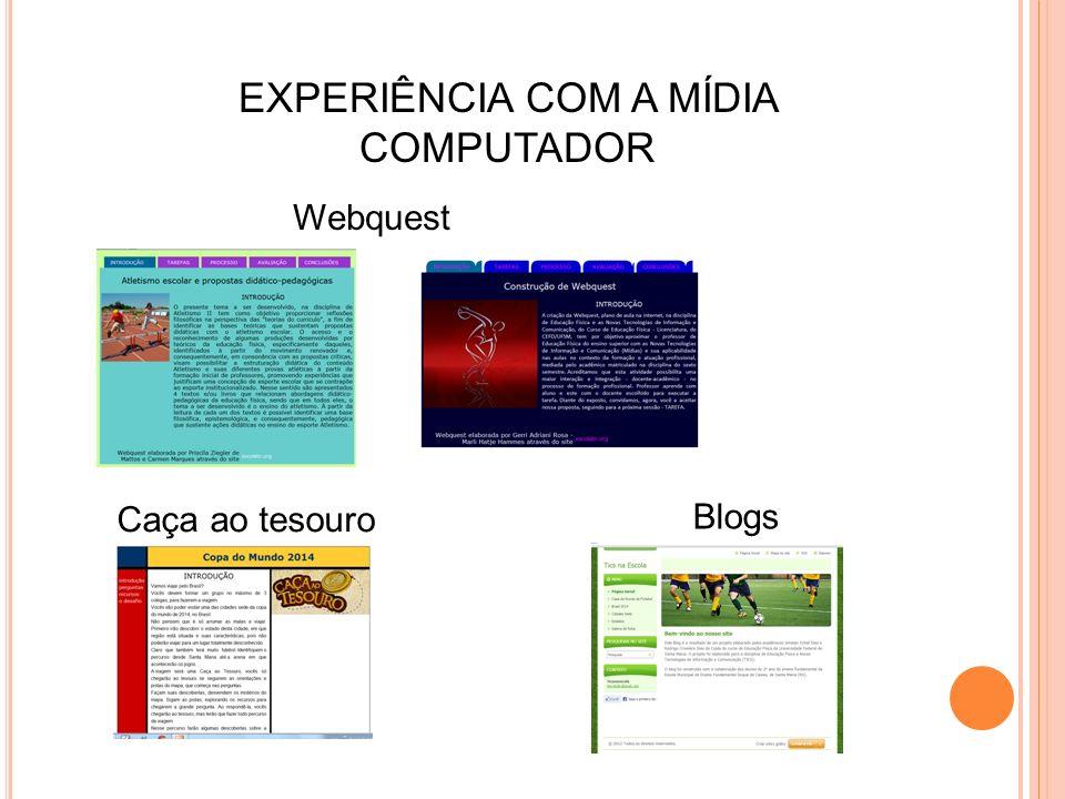 EXPERIÊNCIA COM A MÍDIA COMPUTADOR Webquest Caça ao tesouro Blogs