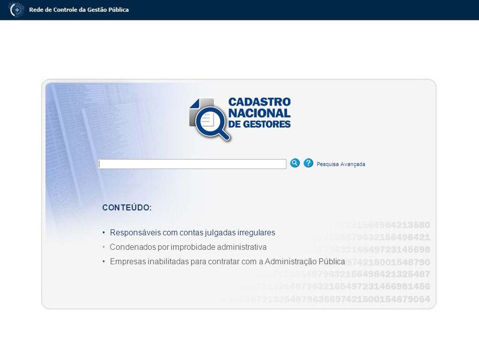 CONTEÚDO: Responsáveis com contas julgadas irregulares Condenados por improbidade administrativa Empresas inabilitadas para contratar com a Administra