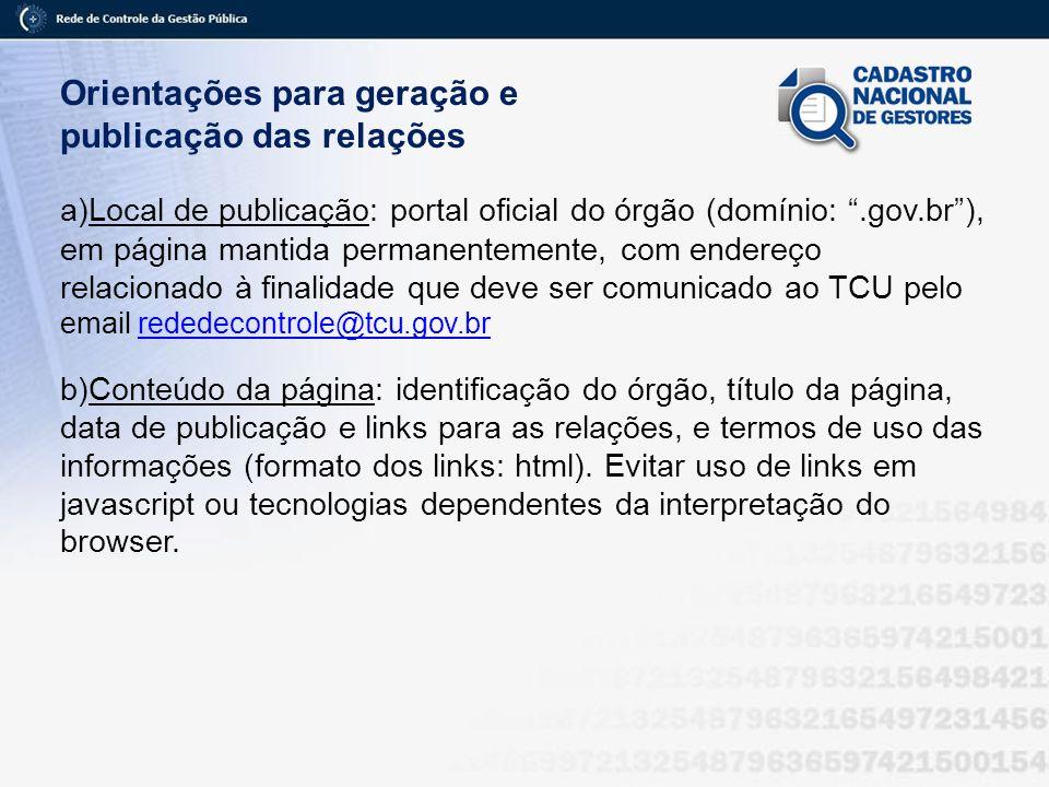 Orientações para geração e publicação das relações a)Local de publicação: portal oficial do órgão (domínio:.gov.br), em página mantida permanentemente