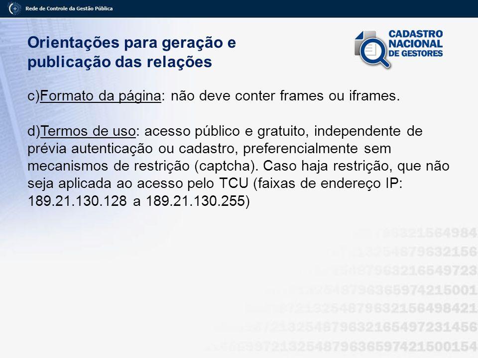 Orientações para geração e publicação das relações c)Formato da página: não deve conter frames ou iframes. d)Termos de uso: acesso público e gratuito,