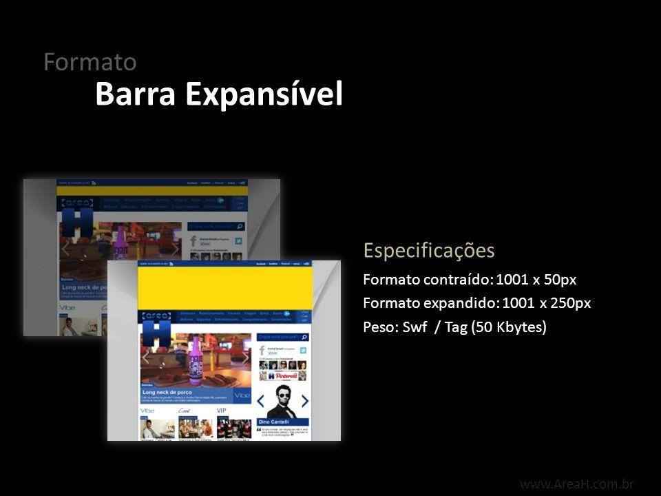 Formato www.AreaH.com.br Formato contraído: 1001 x 50px Formato expandido: 1001 x 250px Peso: Swf / Tag (50 Kbytes) Especificações Barra Expansível