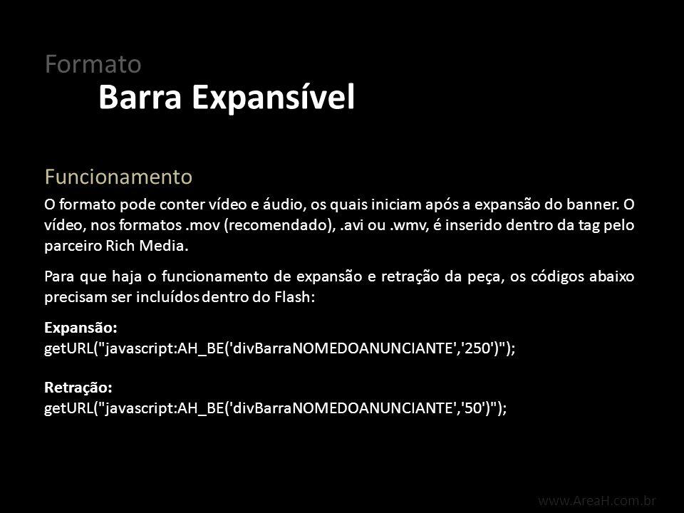 www.AreaH.com.br O formato pode conter vídeo e áudio, os quais iniciam após a expansão do banner. O vídeo, nos formatos.mov (recomendado),.avi ou.wmv,