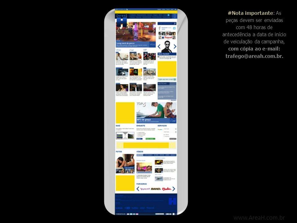 www.AreaH.com.br #Nota importante: As peças devem ser enviadas com 48 horas de antecedência a data de início de veiculação da campanha, com cópia ao e