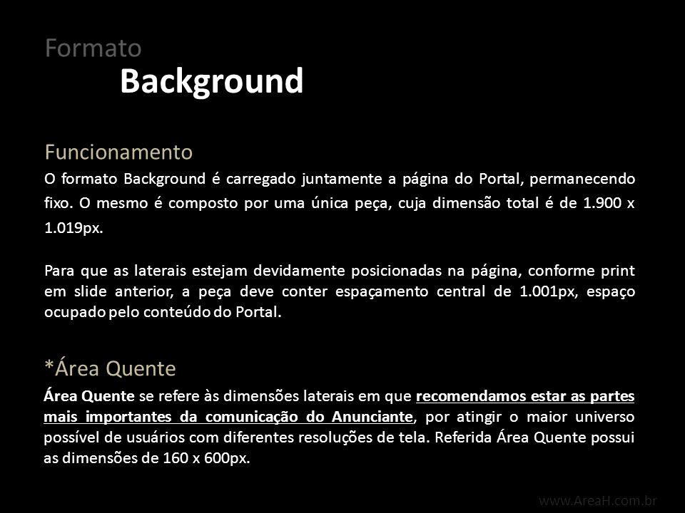 www.AreaH.com.br O formato Background é carregado juntamente a página do Portal, permanecendo fixo. O mesmo é composto por uma única peça, cuja dimens
