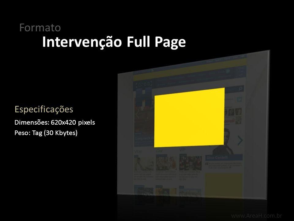 Formato Intervenção Full Page Dimensões: 620x420 pixels Peso: Tag (30 Kbytes) Especificações
