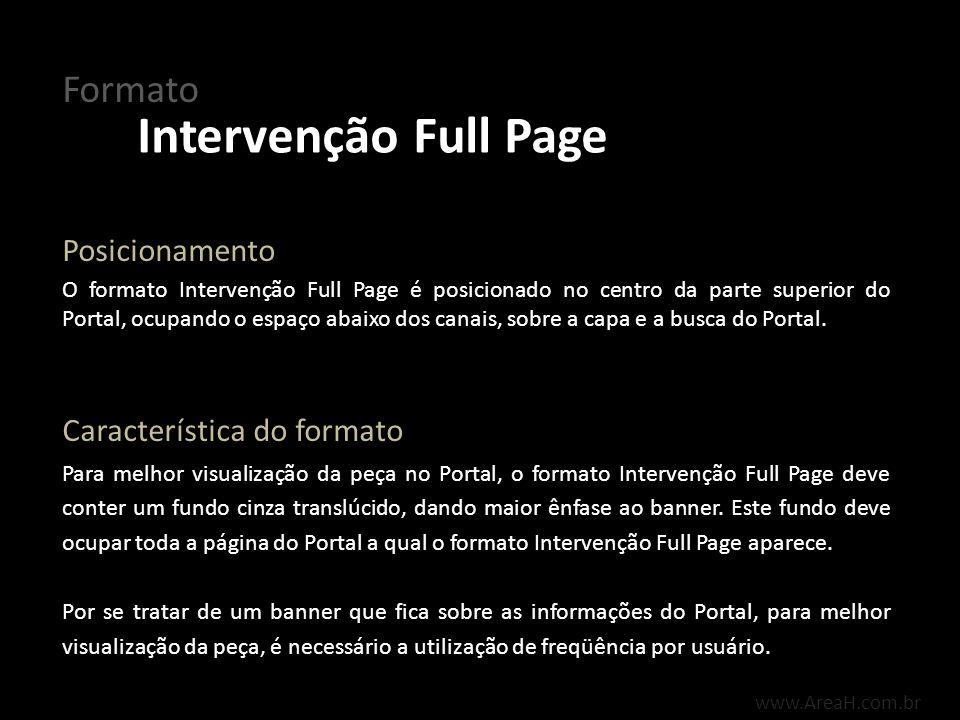 www.AreaH.com.br Formato Intervenção Full Page O formato Intervenção Full Page é posicionado no centro da parte superior do Portal, ocupando o espaço
