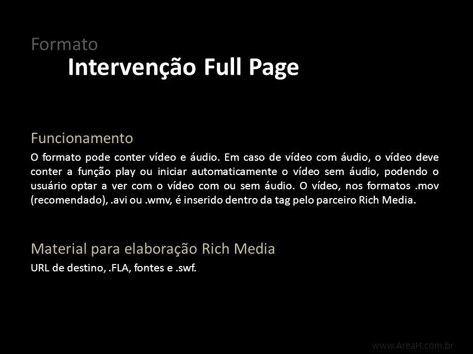 www.AreaH.com.br O formato pode conter vídeo e áudio. Em caso de vídeo com áudio, o vídeo deve conter a função play ou iniciar automaticamente o vídeo