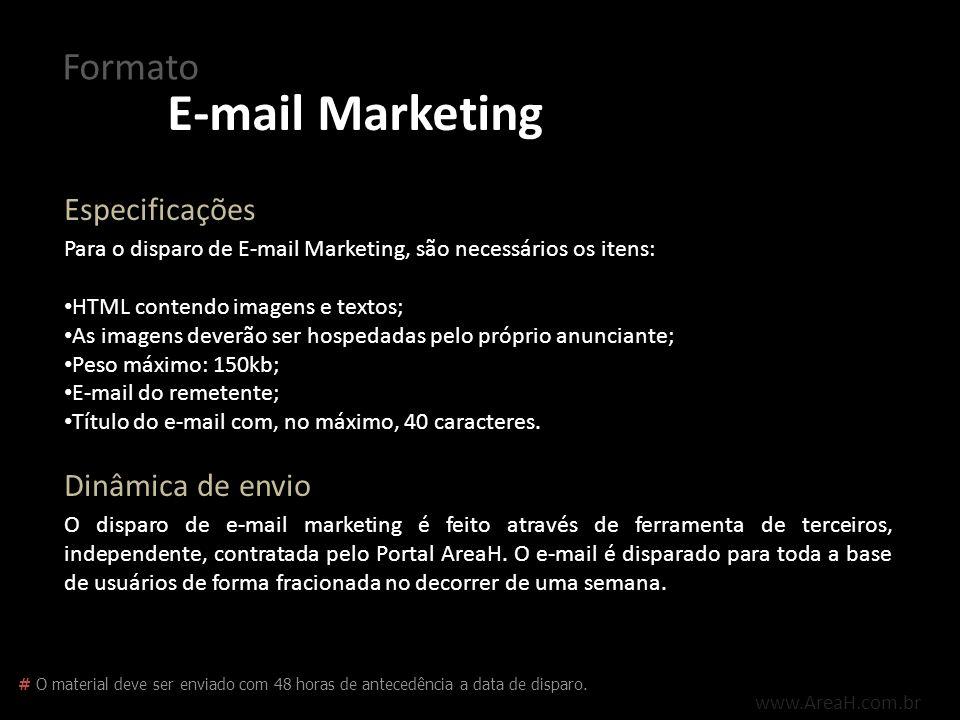Para o disparo de E-mail Marketing, são necessários os itens: HTML contendo imagens e textos; As imagens deverão ser hospedadas pelo próprio anunciant