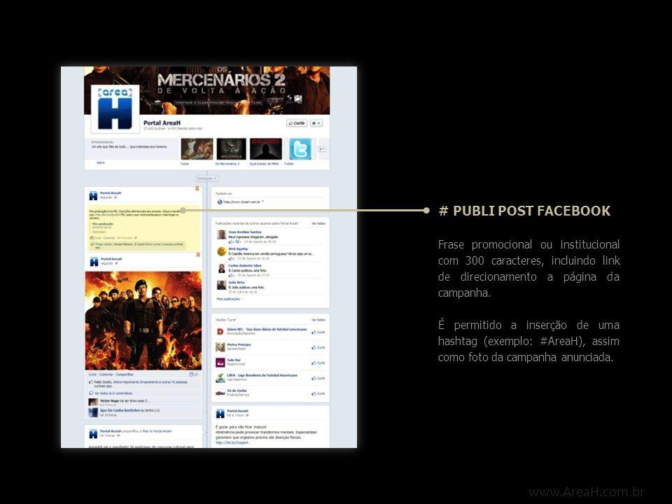 www.AreaH.com.br # PUBLI POST FACEBOOK Frase promocional ou institucional com 300 caracteres, incluindo link de direcionamento a página da campanha. É