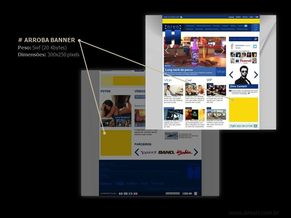www.AreaH.com.br # ARROBA BANNER Peso: Swf (20 Kbytes) Dimensões: 300x250 pixels