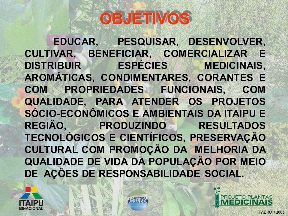 FABRO / 2005 EDUCAR, PESQUISAR, DESENVOLVER, CULTIVAR, BENEFICIAR, COMERCIALIZAR E DISTRIBUIR ESPÉCIES MEDICINAIS, AROMÁTICAS, CONDIMENTARES, CORANTES