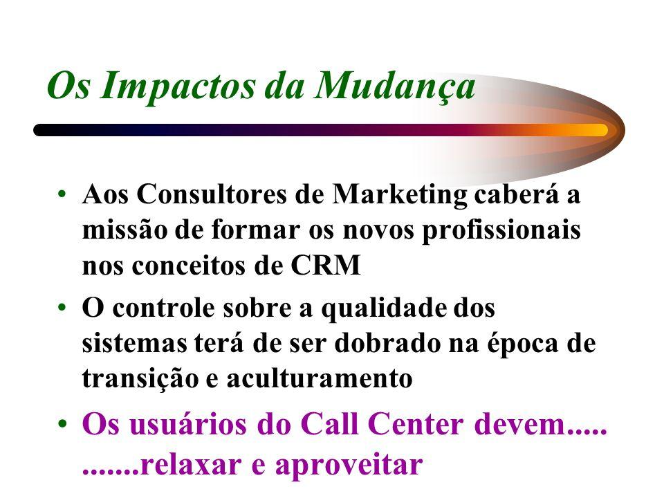 Os Impactos da Mudança Aos Consultores de Marketing caberá a missão de formar os novos profissionais nos conceitos de CRM O controle sobre a qualidade