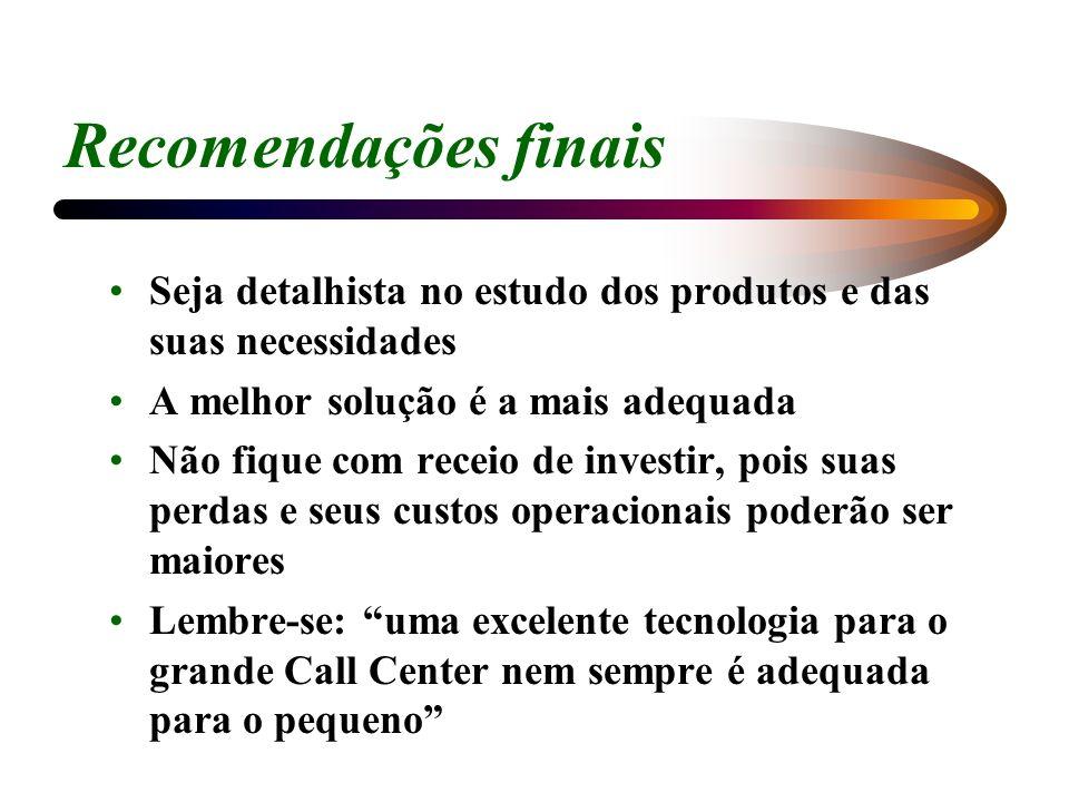 Recomendações finais Seja detalhista no estudo dos produtos e das suas necessidades A melhor solução é a mais adequada Não fique com receio de investi