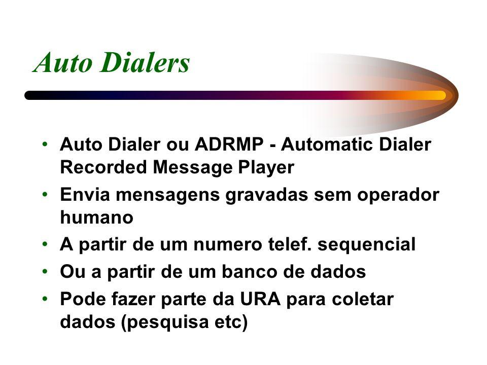 Auto Dialers Auto Dialer ou ADRMP - Automatic Dialer Recorded Message Player Envia mensagens gravadas sem operador humano A partir de um numero telef.