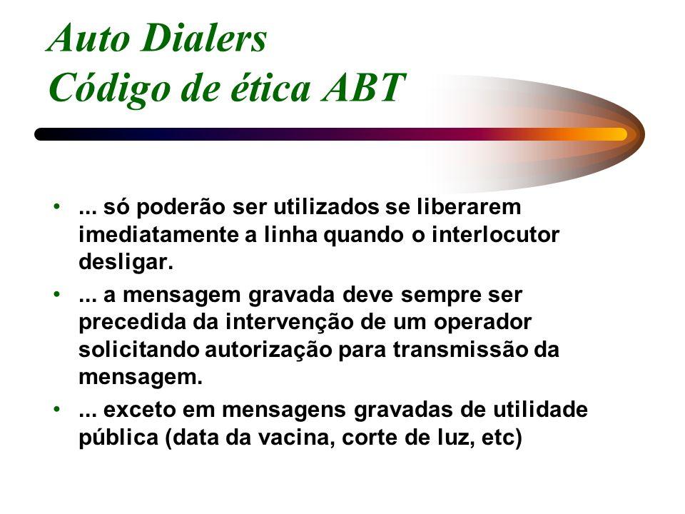 Auto Dialers Código de ética ABT... só poderão ser utilizados se liberarem imediatamente a linha quando o interlocutor desligar.... a mensagem gravada