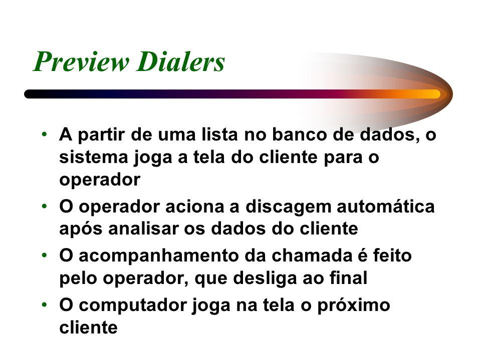 Preview Dialers A partir de uma lista no banco de dados, o sistema joga a tela do cliente para o operador O operador aciona a discagem automática após