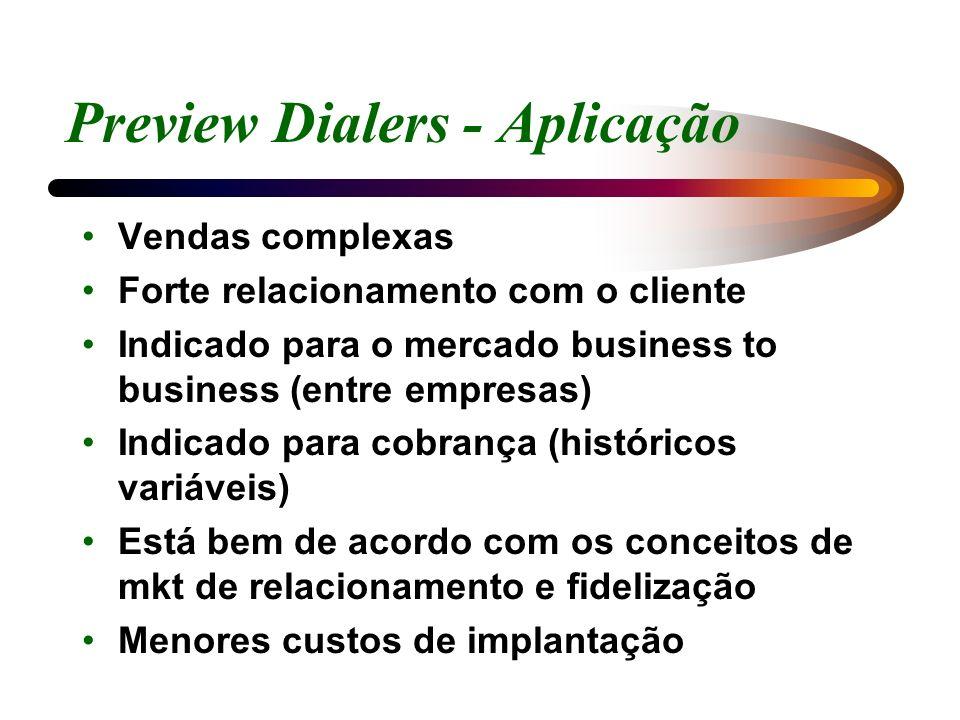 Preview Dialers - Aplicação Vendas complexas Forte relacionamento com o cliente Indicado para o mercado business to business (entre empresas) Indicado