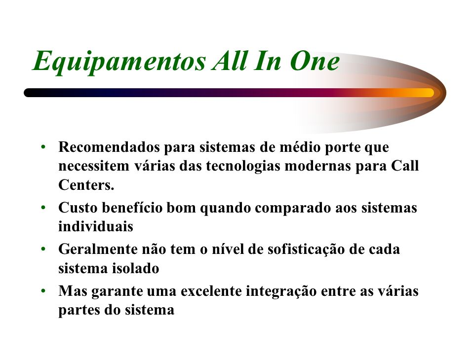 Equipamentos All In One Recomendados para sistemas de médio porte que necessitem várias das tecnologias modernas para Call Centers. Custo benefício bo