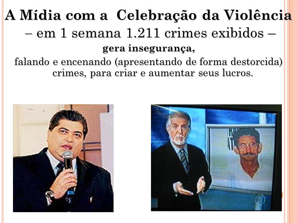 A Mídia com a Celebração da Violência – em 1 semana 1.211 crimes exibidos – – em 1 semana 1.211 crimes exibidos – gera insegurança, falando e encenand