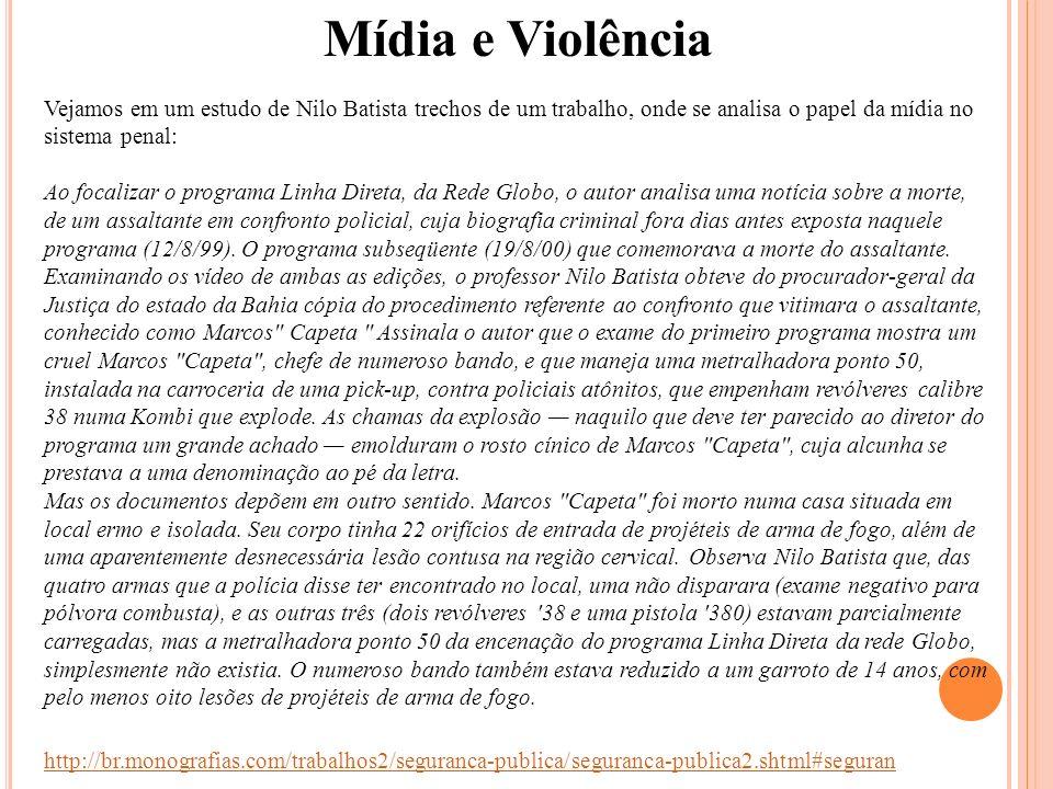 Mídia e Violência Vejamos em um estudo de Nilo Batista trechos de um trabalho, onde se analisa o papel da mídia no sistema penal: Ao focalizar o progr