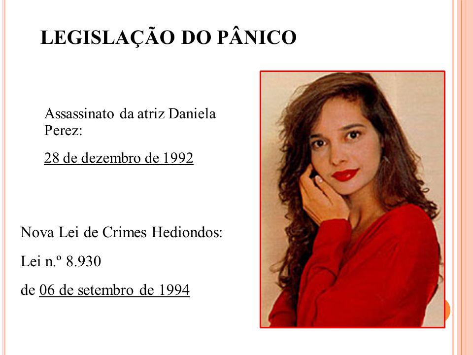 Assassinato da atriz Daniela Perez: 28 de dezembro de 1992 Nova Lei de Crimes Hediondos: Lei n.º 8.930 de 06 de setembro de 1994