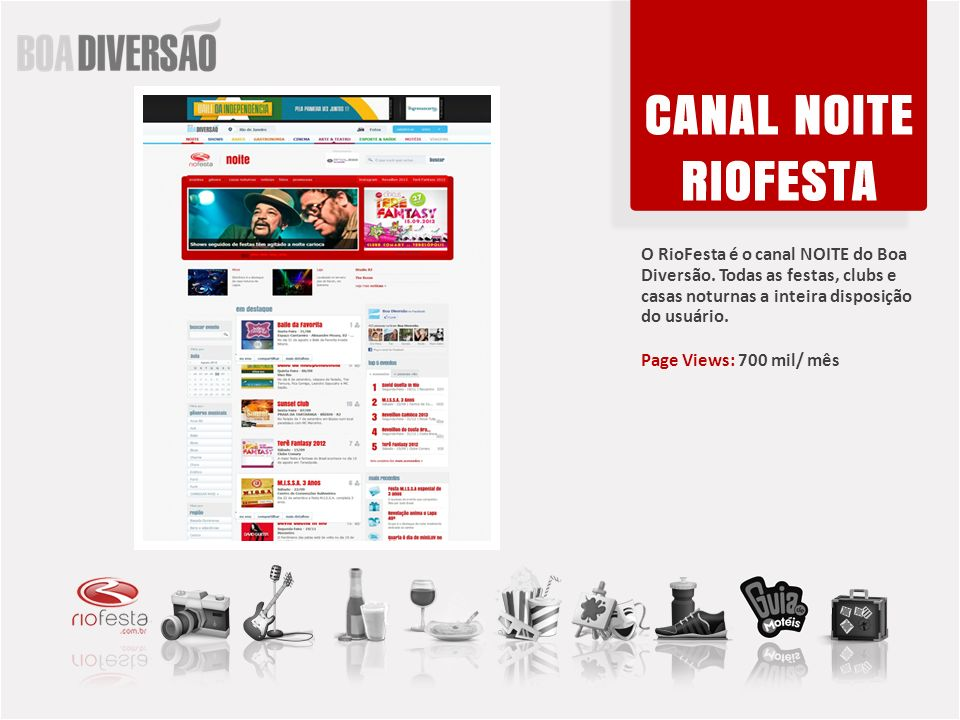 O RioFesta é o canal NOITE do Boa Diversão. Todas as festas, clubs e casas noturnas a inteira disposição do usuário. Page Views: 700 mil/ mês