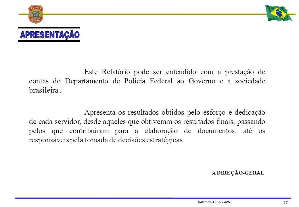 MINISTÉRIO DA JUSTIÇA DEPARTAMENTO DE POLÍCIA FEDERAL Relatório Anual - 2002 10 A DIREÇÃO-GERAL Este Relatório pode ser entendido com a prestação de c