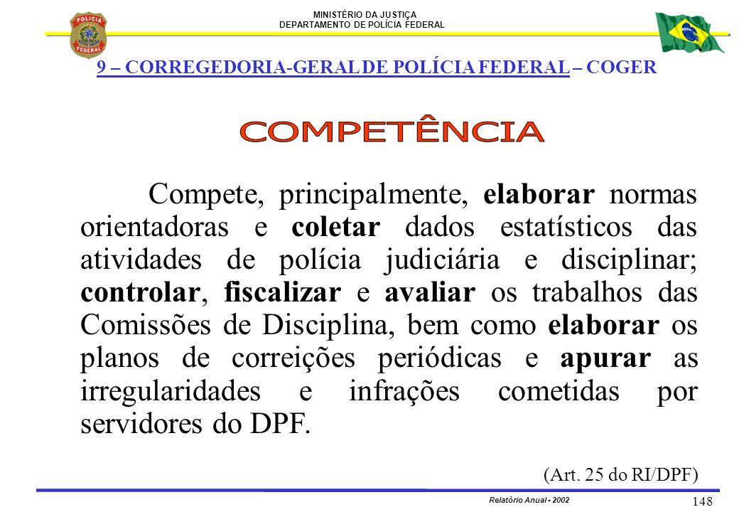 MINISTÉRIO DA JUSTIÇA DEPARTAMENTO DE POLÍCIA FEDERAL Relatório Anual - 2002 148 9 – CORREGEDORIA-GERAL DE POLÍCIA FEDERAL – COGER Compete, principalm