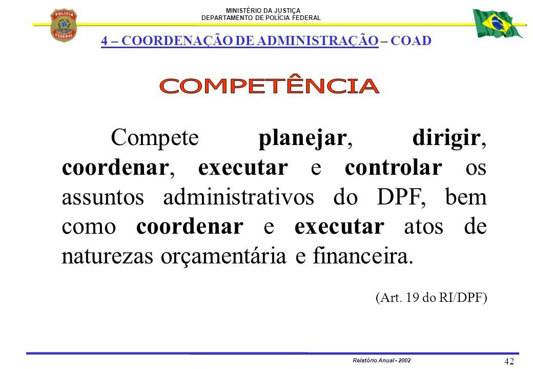 MINISTÉRIO DA JUSTIÇA DEPARTAMENTO DE POLÍCIA FEDERAL Relatório Anual - 2002 42 Compete planejar, dirigir, coordenar, executar e controlar os assuntos