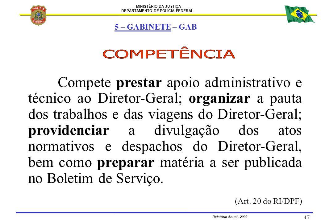 MINISTÉRIO DA JUSTIÇA DEPARTAMENTO DE POLÍCIA FEDERAL Relatório Anual - 2002 47 Compete prestar apoio administrativo e técnico ao Diretor-Geral; organ