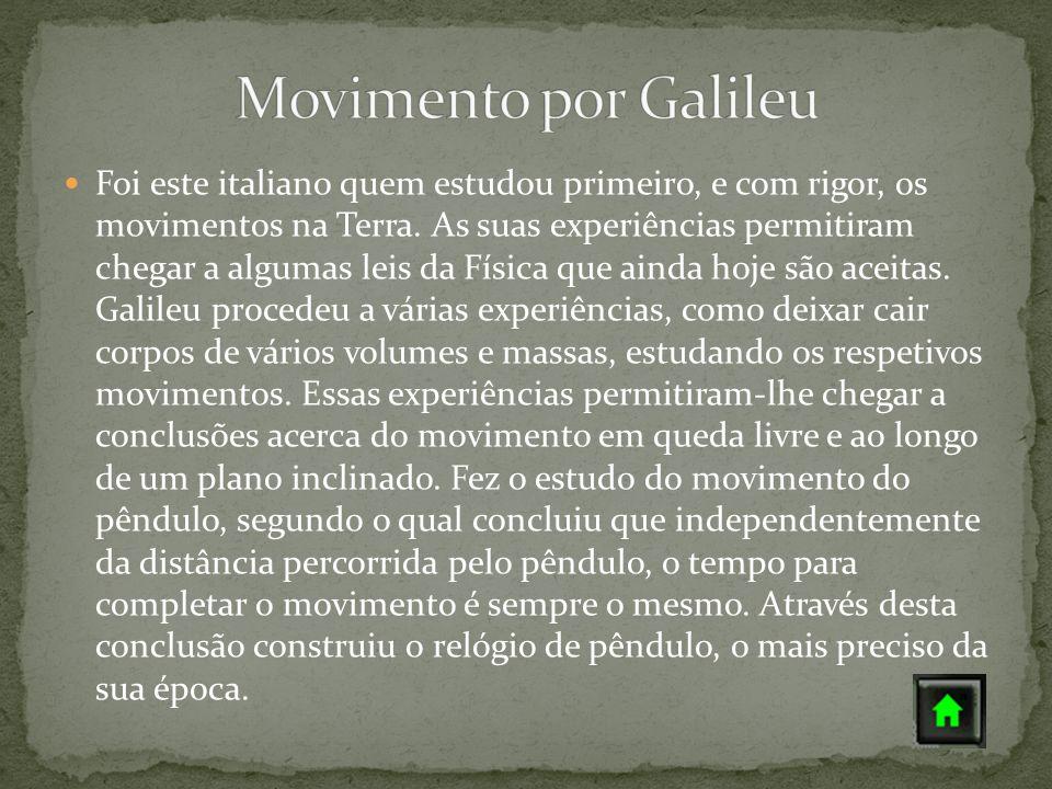 Foi Isaac Newton que, com base nos estudos de Galileu, desenvolveu os principais estudos acerca do movimento, traçou leis gerais, que estão aceites hoje em dia.
