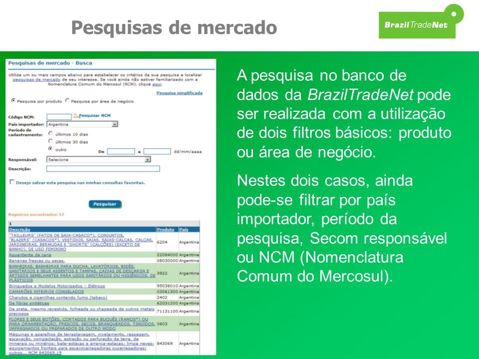 Pesquisas de mercado A pesquisa no banco de dados da BrazilTradeNet pode ser realizada com a utilização de dois filtros básicos: produto ou área de ne