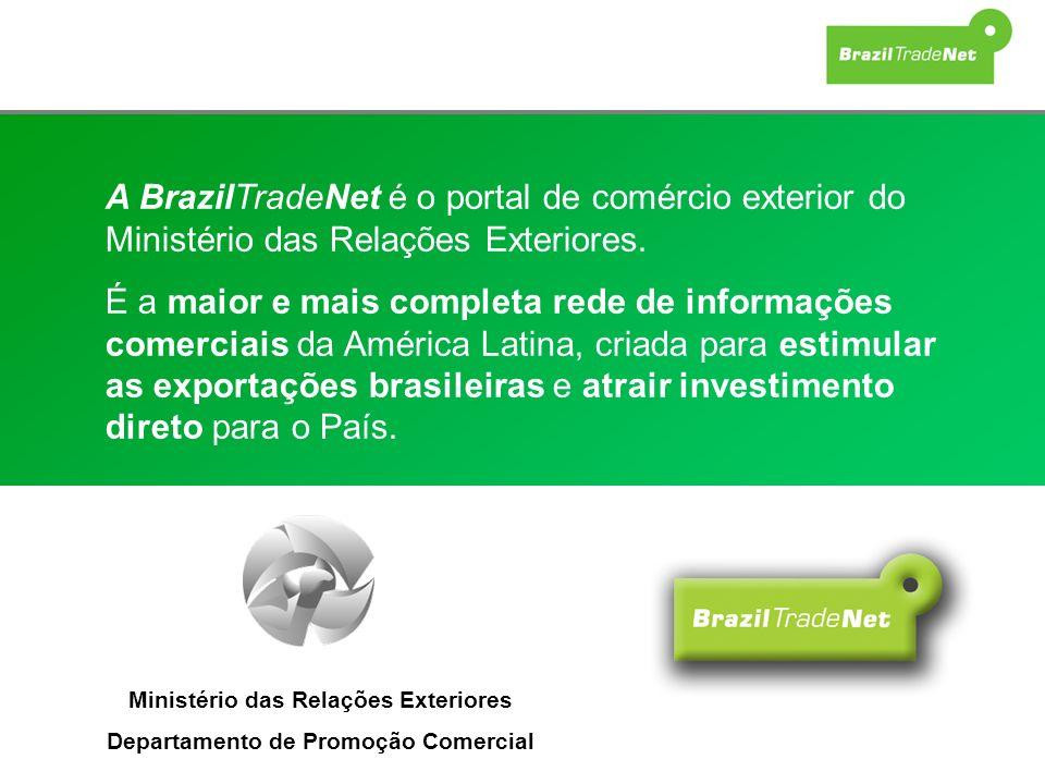 A BrazilTradeNet é o portal de comércio exterior do Ministério das Relações Exteriores. É a maior e mais completa rede de informações comerciais da Am