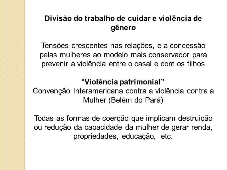 Divisão do trabalho de cuidar e violência de gênero Tensões crescentes nas relações, e a concessão pelas mulheres ao modelo mais conservador para prev