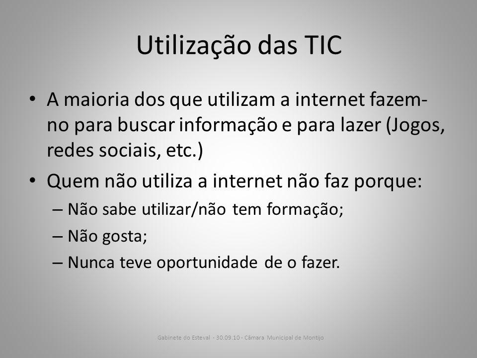Utilização das TIC A maioria dos que utilizam a internet fazem- no para buscar informação e para lazer (Jogos, redes sociais, etc.) Quem não utiliza a