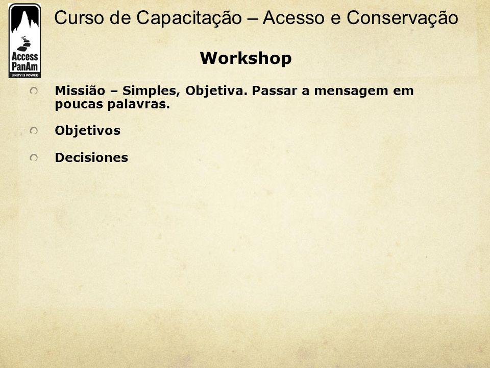 Curso de Capacitação – Acesso e Conservação Missião – Simples, Objetiva. Passar a mensagem em poucas palavras. Objetivos Decisiones Workshop